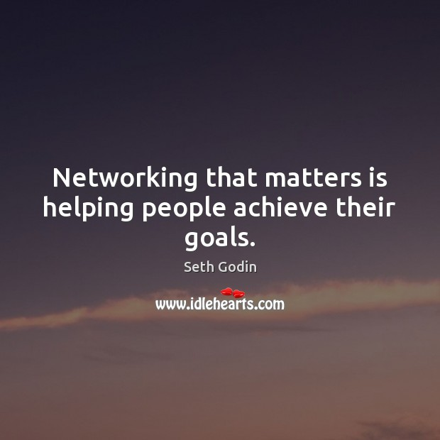 Image, Networking that matters is helping people achieve their goals.