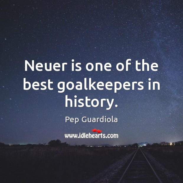 Neuer is one of the best goalkeepers in history. Image