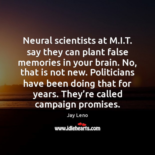Neural scientists at M.I.T. say they can plant false memories Jay Leno Picture Quote