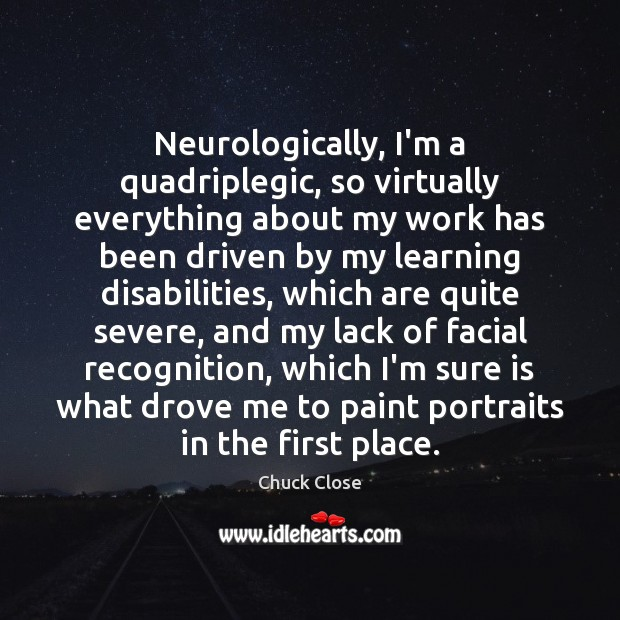Image, Neurologically, I'm a quadriplegic, so virtually everything about my work has been