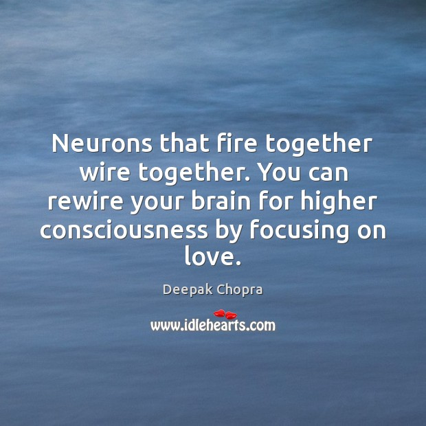 Image, Neurons that fire together wire together. You can rewire your brain for