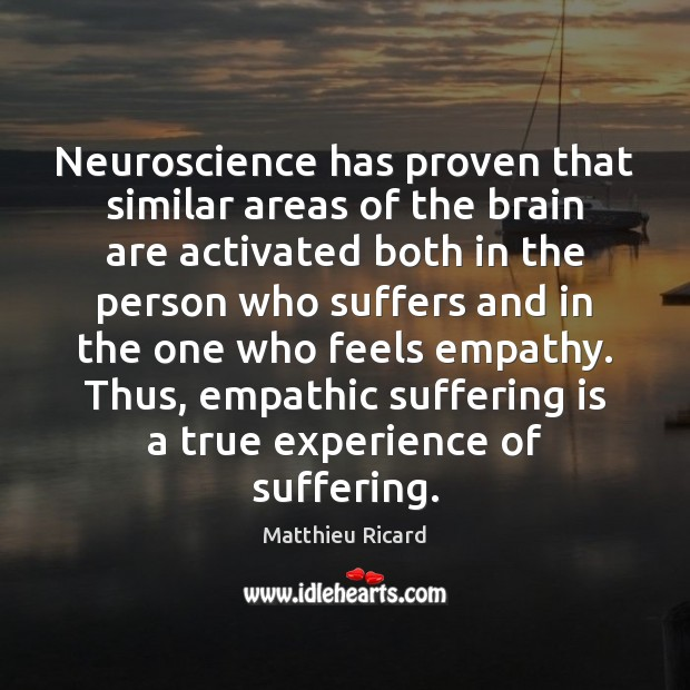 Neuroscience has proven that similar areas of the brain are activated both Matthieu Ricard Picture Quote