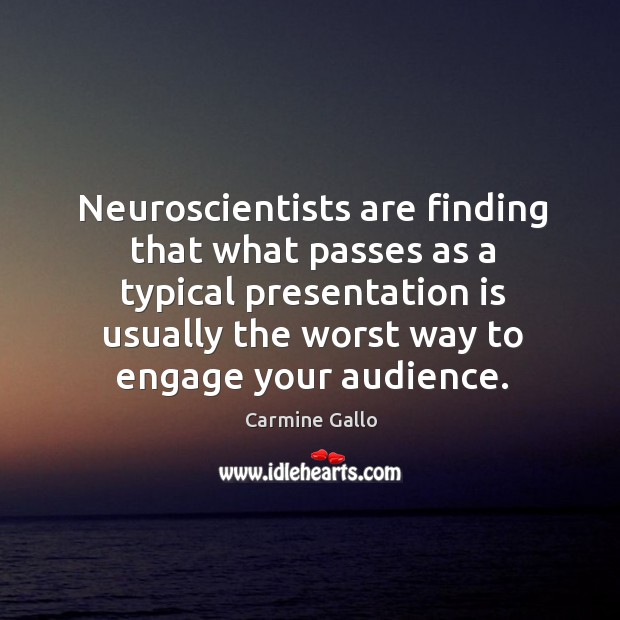Neuroscientists are finding that what passes as a typical presentation is usually Image