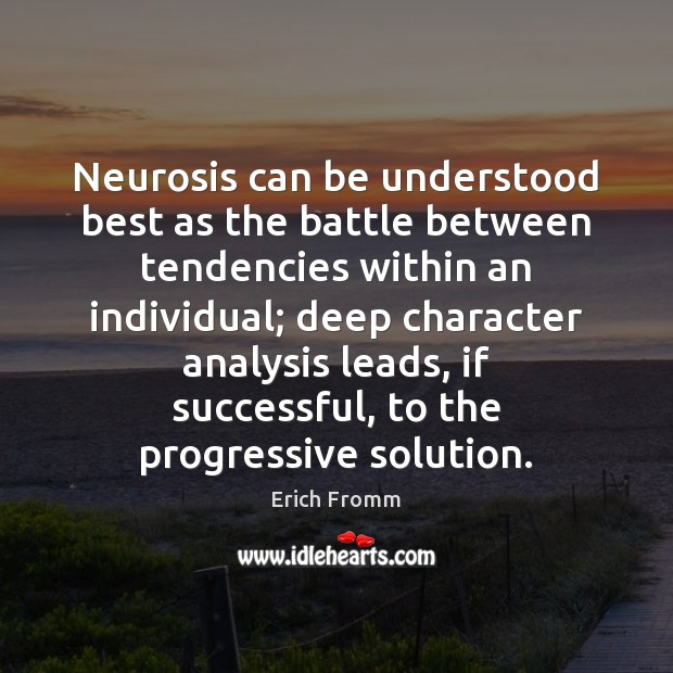 Neurosis can be understood best as the battle between tendencies within an Erich Fromm Picture Quote