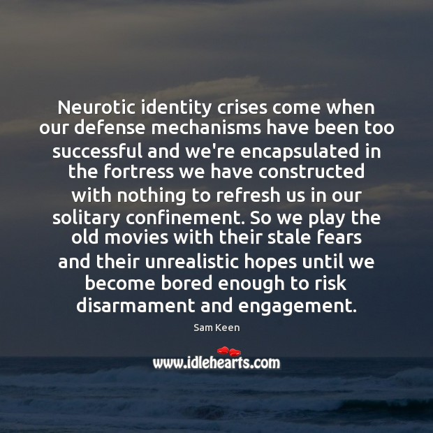 Neurotic identity crises come when our defense mechanisms have been too successful Engagement Quotes Image