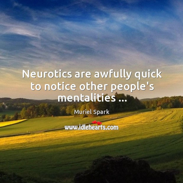 Neurotics are awfully quick to notice other people's mentalities … Muriel Spark Picture Quote