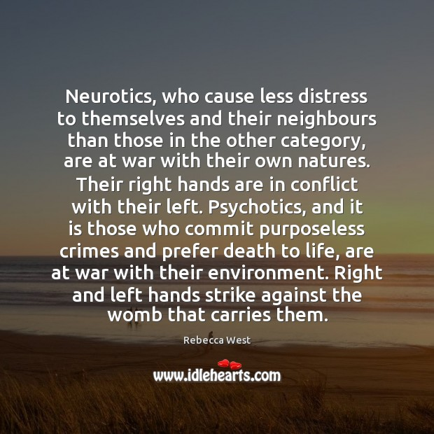 Neurotics, who cause less distress to themselves and their neighbours than those Rebecca West Picture Quote