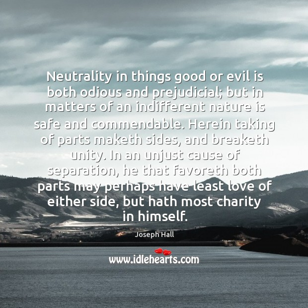 Neutrality in things good or evil is both odious and prejudicial; but Joseph Hall Picture Quote