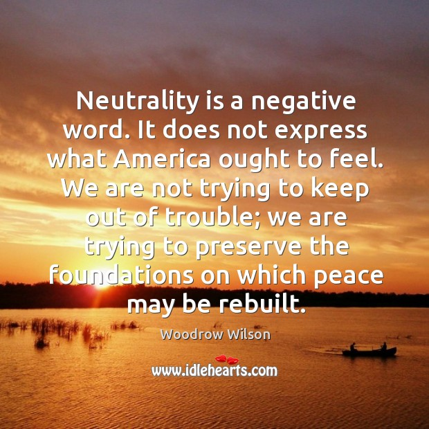 Neutrality is a negative word. It does not express what america ought to feel. Image