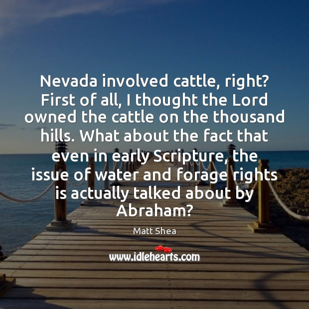 Image, Nevada involved cattle, right? First of all, I thought the Lord owned