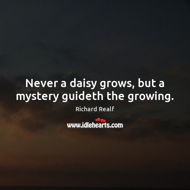 Image, Never a daisy grows, but a mystery guideth the growing.