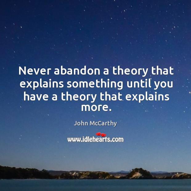 Never abandon a theory that explains something until you have a theory that explains more. Image