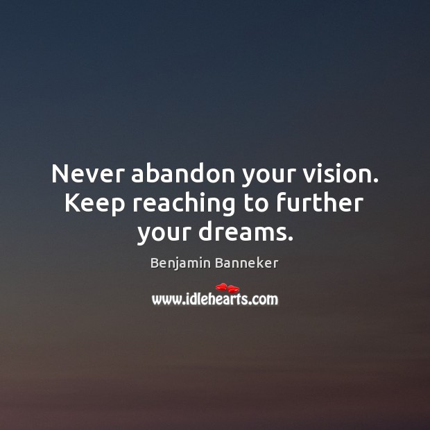Image, Never abandon your vision. Keep reaching to further your dreams.