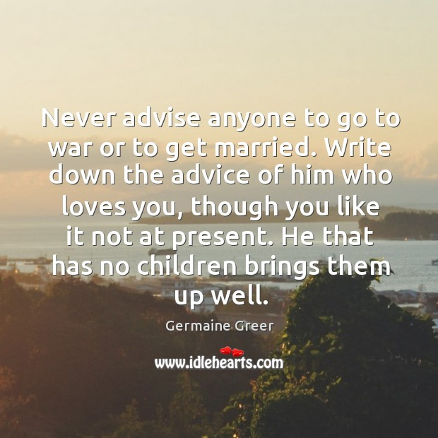 Image, Never advise anyone to go to war or to get married.