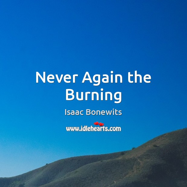 Never Again the Burning Image