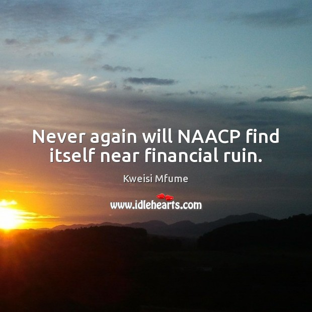Never again will NAACP find itself near financial ruin. Image