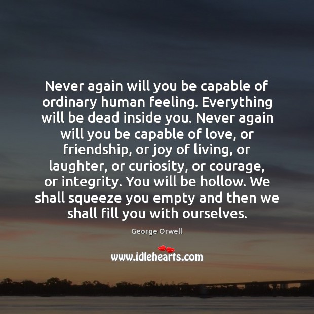 Never again will you be capable of ordinary human feeling. Everything will Image