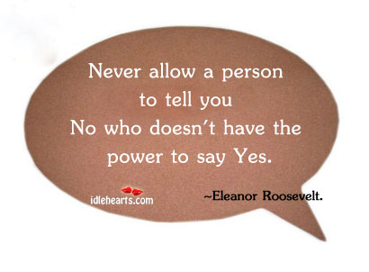 Never Allow A Person To Tell You…