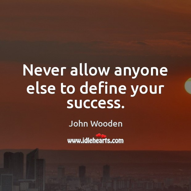 Never allow anyone else to define your success. Image