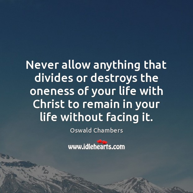 Never allow anything that divides or destroys the oneness of your life Oswald Chambers Picture Quote