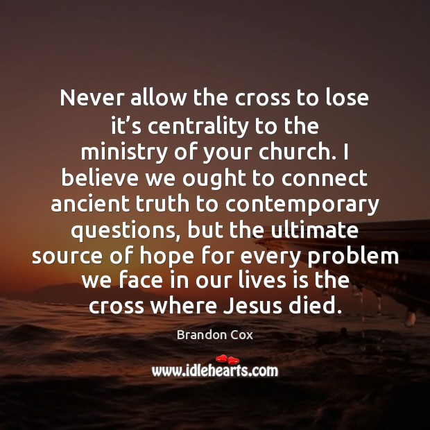 Image, Never allow the cross to lose it's centrality to the ministry