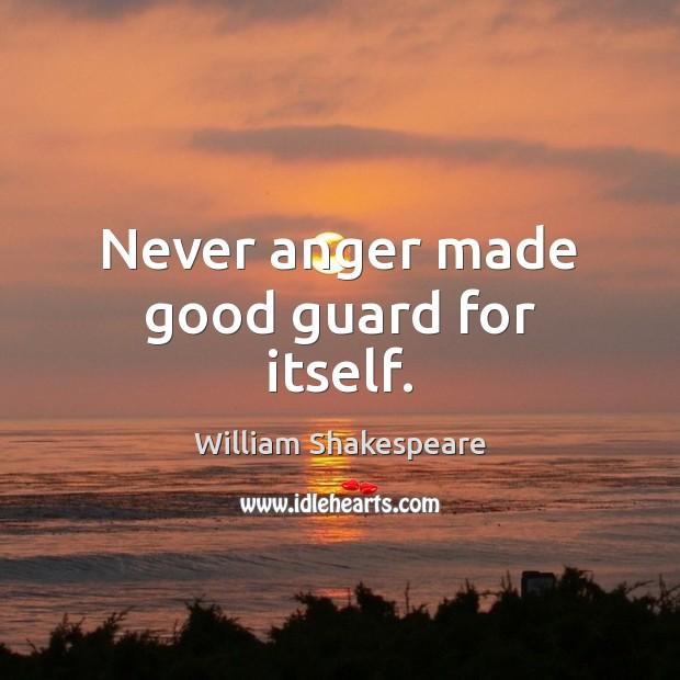 Image, Never anger made good guard for itself.
