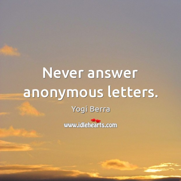 Never answer anonymous letters. Image