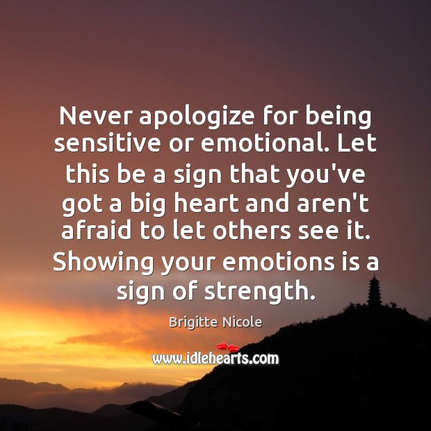 Never apologize for being sensitive or emotional. Apology Quotes Image