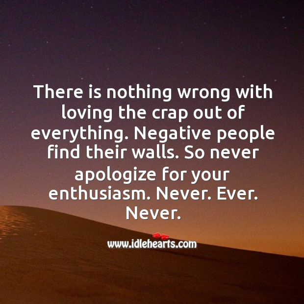 Never apologize for your enthusiasm. Apology Quotes Image