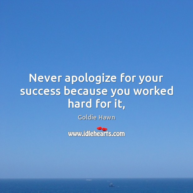 Never apologize for your success because you worked hard for it, Image