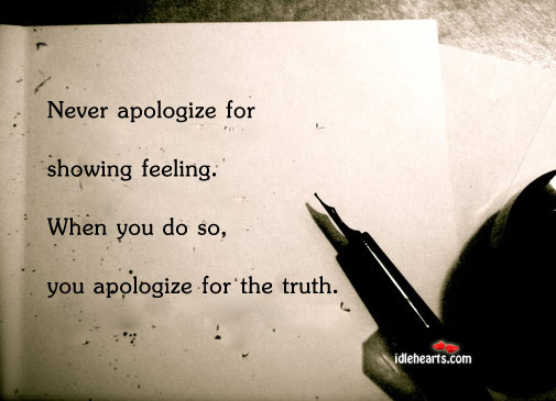 Never apologize for showing feeling Image