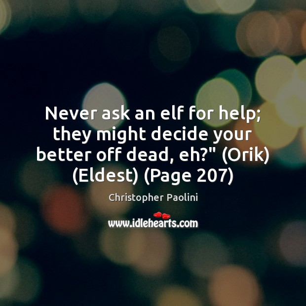 Never ask an elf for help; they might decide your better off Christopher Paolini Picture Quote