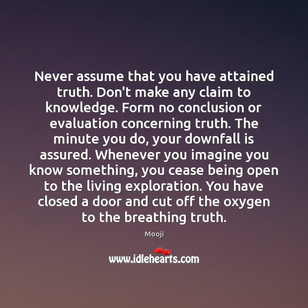 Never assume that you have attained truth. Don't make any claim to Mooji Picture Quote