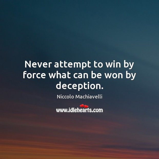 Image, Never attempt to win by force what can be won by deception.