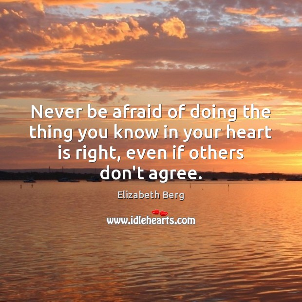 Never be afraid of doing the thing you know in your heart Never Be Afraid Quotes Image
