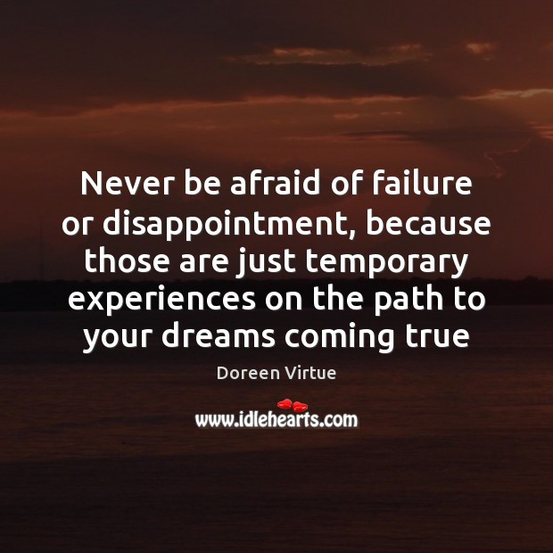 Never be afraid of failure or disappointment, because those are just temporary Never Be Afraid Quotes Image