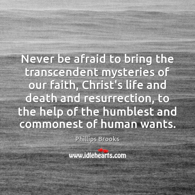 Never be afraid to bring the transcendent mysteries of our faith, Christ's Never Be Afraid Quotes Image
