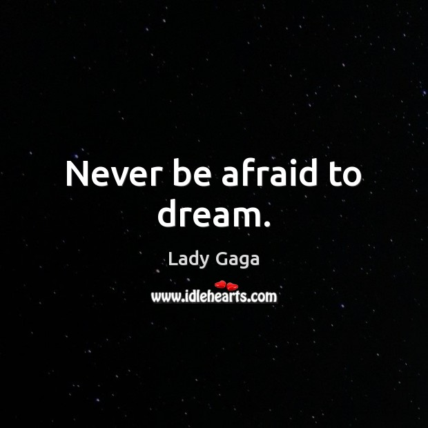 Never be afraid to dream. Never Be Afraid Quotes Image