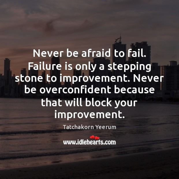 Never be afraid to fail. Failure is only a stepping stone to Never Be Afraid Quotes Image