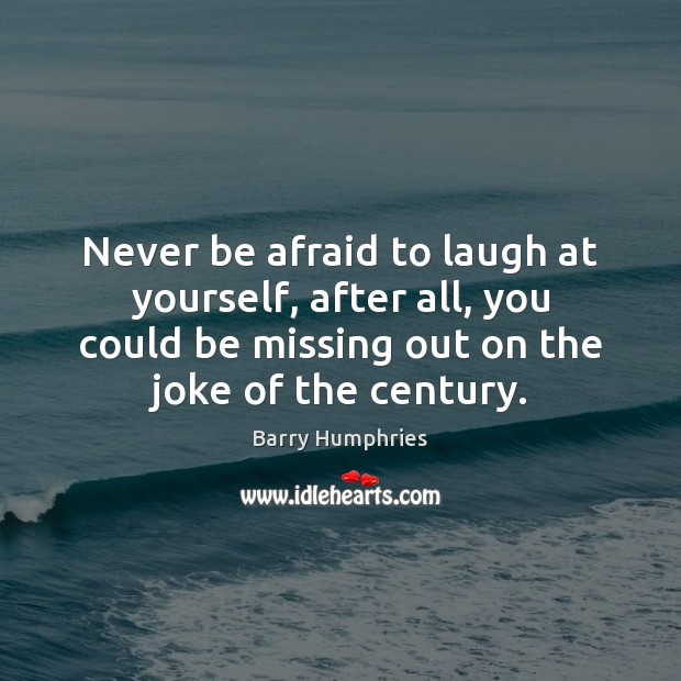 Image, Never be afraid to laugh at yourself, after all, you could be