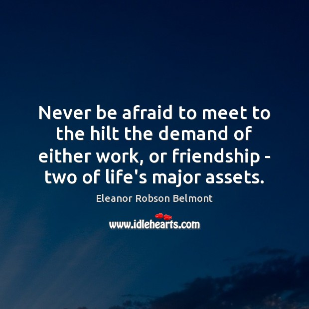 Never be afraid to meet to the hilt the demand of either Never Be Afraid Quotes Image