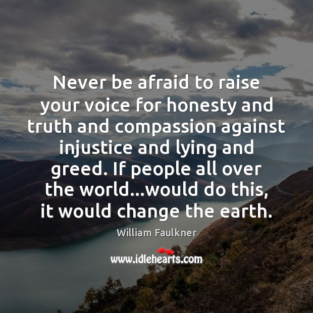 Never be afraid to raise your voice for honesty and truth and Never Be Afraid Quotes Image