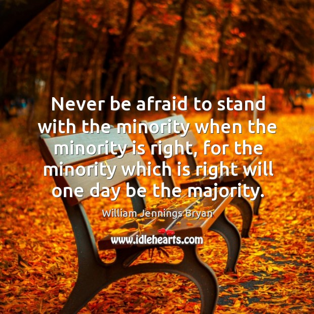 Image, Never be afraid to stand with the minority when the minority is right, for the minority which