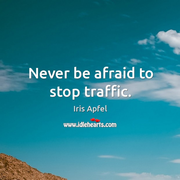 Never be afraid to stop traffic. Never Be Afraid Quotes Image