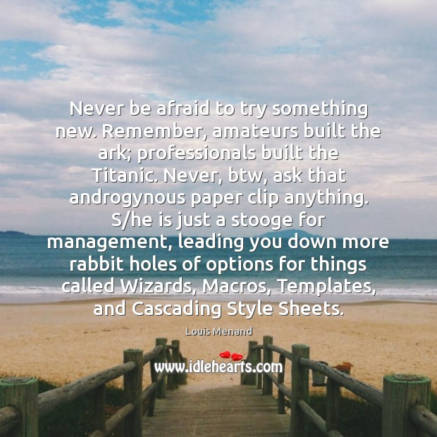 Never be afraid to try something new. Remember, amateurs built the ark; Never Be Afraid Quotes Image