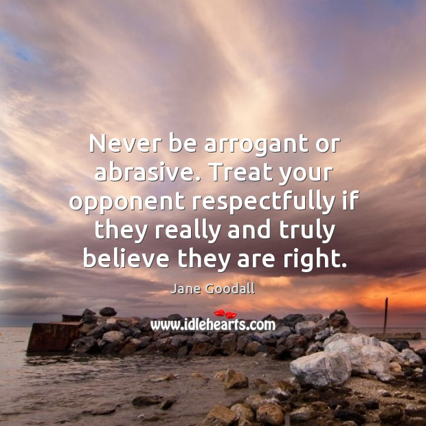 Image, Never be arrogant or abrasive. Treat your opponent respectfully if they really