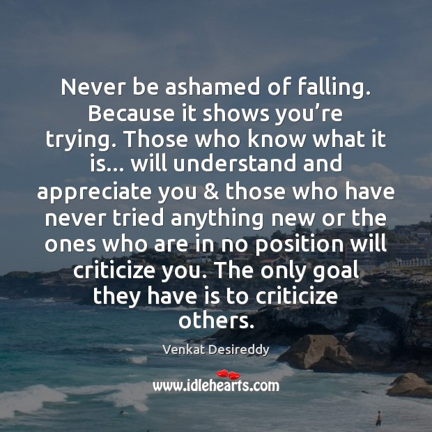 Never be ashamed of falling. Image