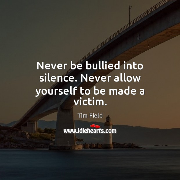 Image, Never be bullied into silence. Never allow yourself to be made a victim.