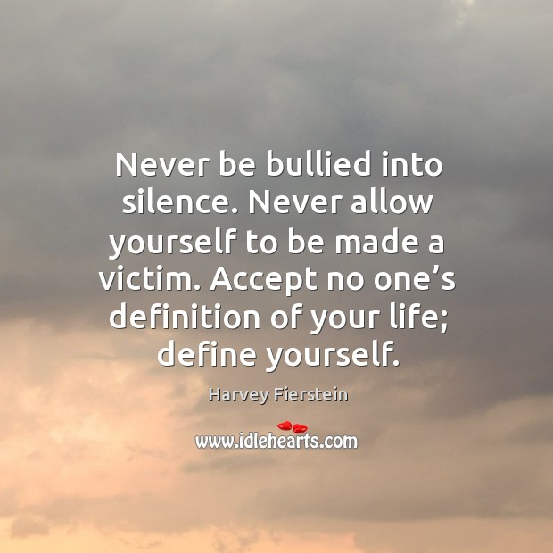 Never be bullied into silence. Never allow yourself to be made a victim. Harvey Fierstein Picture Quote