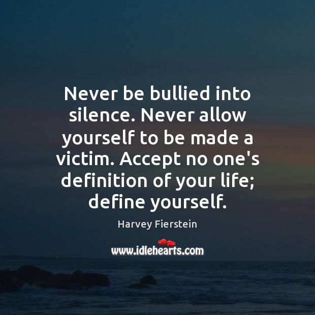 Image, Never be bullied into silence. Never allow yourself to be made a